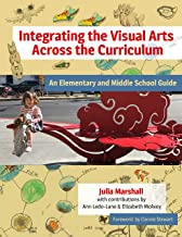 Integrating the Visual Arts Across the Curriculum: An Elementary and Middle School Guide