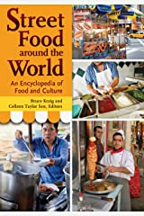 Street Food around the World: An Encyclopedia of Food and Culture Kindle Edition