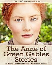 Anne of Green Gables Stories: 12 Books, 142 Short Stories, Anne of Green Gables, Anne of Avonlea, Anne of the Island, Anne...
