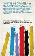 The Italian Novelists:: Novels of Maiolino Bisaccioni. Michele Colombo. Scipione Bargagli. Novels by anonymous authors. Giovanni Bottari. Albergati Capacelli. ... Manni. Autore ignoto. Girolamo Padovani....
