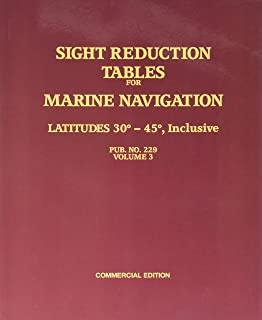 Sight Reduction Tables for Marine Navigation Latitudes 30 - 45 degrees, Inclusive Pub NO. 229, Vol 3