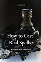 How to Cast Real Spells: An Introduction to Wiccan Spells, Magic, and Witchcraft