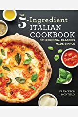 The 5-Ingredient Italian Cookbook: 101 Regional Classics Made Simple Kindle Edition