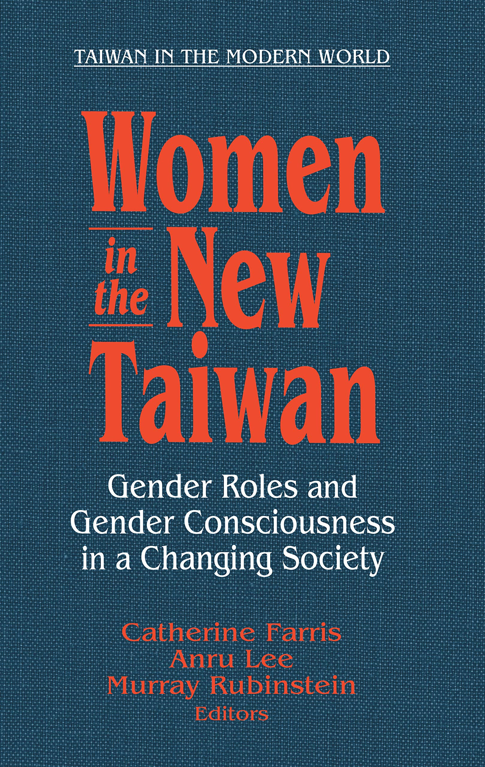 Women in the New Taiwan: Gender Roles and Gender Consciousness in a Changing Society (Taiwan in the Modern World (M.E. Sharpe Hardcover))