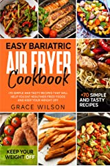 Easy Bariatric Air Fryer Cookbook: +70 Simple and Tasty Recipes that will Help you eat Healthier Fried Foods and Keep your Weight Off (Bariatric Cookbooks) (English Edition) Format Kindle