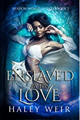 Enslaved by His Love: Shadow World Shifters Book 3 Kindle Edition