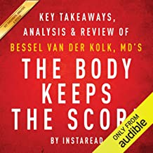 The Body Keeps the Score | Key Takeaways, Analysis & Review: Brain, Mind, and Body in the Healing of Trauma by Bessel van ...