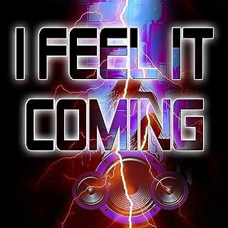 I Feel It Coming