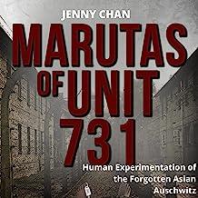 Marutas of Unit 731: Human Experimentation of the Forgotten Asian Auschwitz