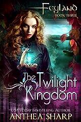 The Twilight Kingdom (Feyland Book 3) Kindle Edition