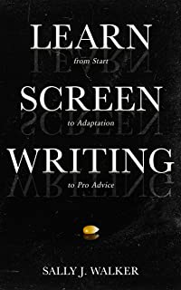 LEARN SCREENWRITING: From Start to Adaptation to Pro Advice (English Edition)