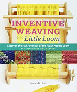 Inventive Weaving on a Little Loom: Discover the Full Potential of the Rigid-Heddle Loom, for Beginners and Beyond