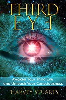 Third Eye: Guide To Awaken Your Third Eye, Find Spiritual Enlightenment, Open Pineal Gland, Mediumship, 3rd Eye, Psychic Abilities, Increase Your Awareness And Consciousness. Chakra and Foresight!