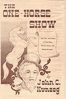 The One-Horse Show The Life and Times of Dan Rice, Circus Jester and Philanthrop