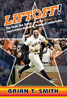 Liftoff!: The Tank, the Storm, and the Astros' Improbable Ascent to Baseball Immortality (English Edition)