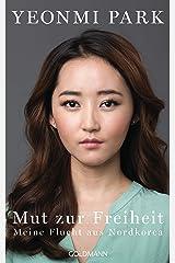 Mut zur Freiheit: Meine Flucht aus Nordkorea (German Edition) Kindle Edition