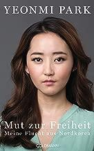 Mut zur Freiheit: Meine Flucht aus Nordkorea (German Edition)