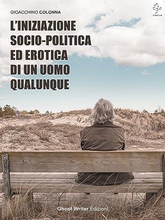 LIniziazione Socio-Politica ed Erotica di un Uomo Qualunque