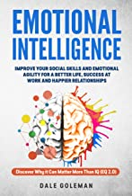 Emotional Intelligence: Improve Your Emotional Agility and Social Skills for a Better Life, Success at Work and Happier Re...