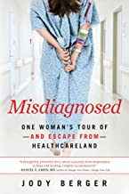 Misdiagnosed: One Woman's Tour of--And Escape From--Healthcareland