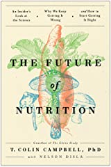 The Future of Nutrition: An Insider's Look at the Science, Why We Keep Getting It Wrong, and How to Start Getting It Right Kindle Edition