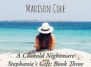 A Cuckold Nightmare: Stephanie's Gift; Book Three
