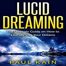 Lucid Dreaming: The Ultimate Guide on How to Literally Live Your Dreams