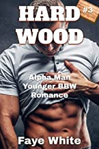 Hard Wood #3: Older Alpha Man Younger BBW Romance
