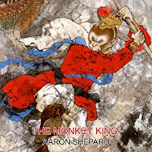 The Monkey King: A Superhero Tale of China, Retold from The Journey to the West (Skyhook World Classics Book 4)