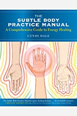 The Subtle Body Practice Manual: A Comprehensive Guide to Energy Healing Kindle Edition