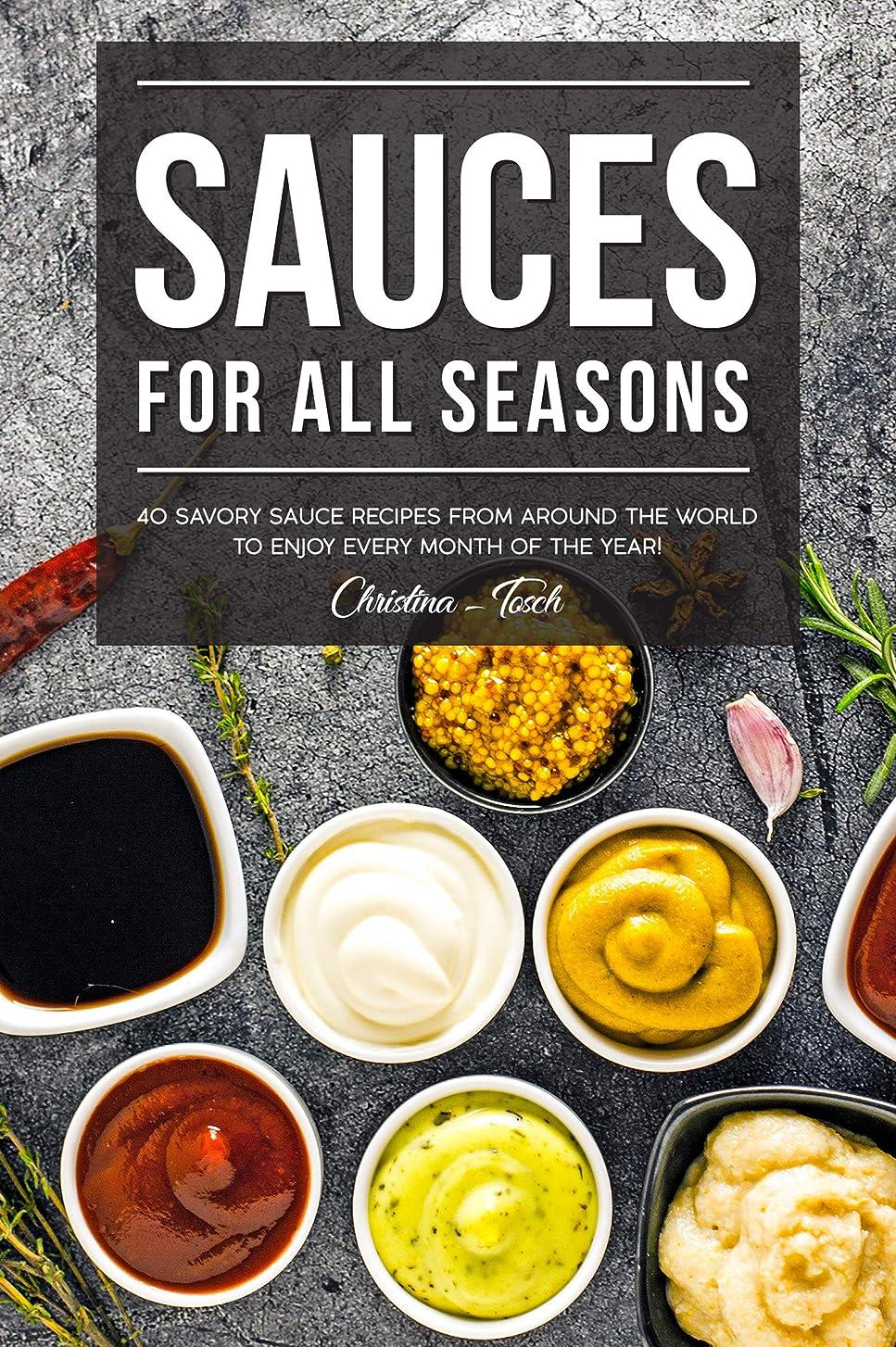 早い染料証言Sauces for All Seasons: 40 Savory Sauce Recipes from Around the World to enjoy every Month of the Year! (English Edition)