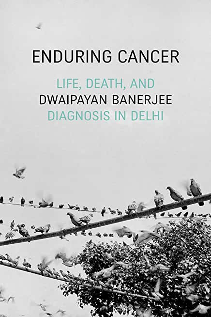 Enduring Cancer: Life, Death, and Diagnosis in Delhi (Critical Global Health: Evidence, Efficacy, Ethnography) (English Edition)