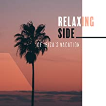 Relaxing Side of Ibiza's Vacation: 2019 Sensual Ambient Chillout Electronic Music for Full Relax, Rest, Calm Down & Stress Relief