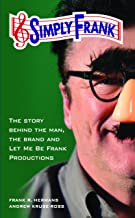 Simply Frank: The story behind the man, the brand and Let Me Be Frank Productions