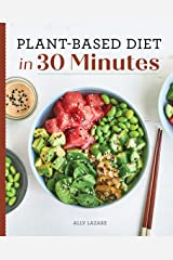 Plant Based Diet in 30 Minutes: 100 Fast & Easy Recipes for Busy People Kindle Edition
