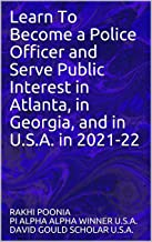 Learn To Become a Police Officer and Serve Public Interest in Atlanta, in Georgia, and in U.S.A. in 2021-22