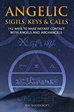 Angelic Sigils, Keys and Calls: 142 Ways to Make Instant Contact with Angels and Archangels (The Power of Magick) (English...