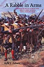 A Rabble in Arms: Massachusetts Towns and Militiamen during King Philip's War (Warfare and Culture Book 5)