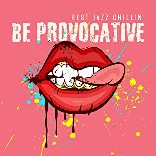 Be Provocative: Best Jazz Chillin' - Smooth Ibiza Sax Vibes, Just Relax, Seductive Dreams, Funky Jazz Party