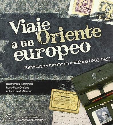 Viaje a un oriente europeo: Patrimonio y turismo en Andalucía (1800-1929)