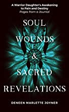 Soul Wounds and Sacred Revelations: A Warrior Daughter Awakens to Pain and Destiny- Pages from a Journal