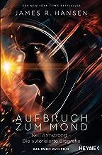 Aufbruch zum Mond: Neil Armstrong – Die autorisierte Biografie - Das Buch zum Film - Jetzt im Kino (German Edition)