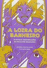 A loira do banheiro: E outras assombrações do folclore brasileiro
