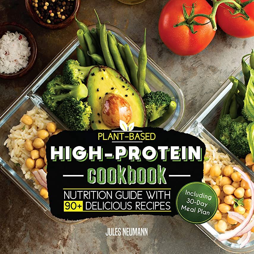 Plant-Based High-Protein Cookbook: Nutrition Guide With 90+ Delicious Recipes (Including 30-Day Meal Plan) (Vegan Meal Prep Book 2) (English Edition)