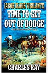 Jacob Blade: Vigilante: Time To Get Out Of Dodge: A Western Adventure Kindle Edition
