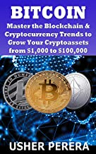 BitCoin: Master the Blockchain & Cryptocurrency Trends to Grow Cryptoassets from $1,000 into $100,000 (V. 1.2)