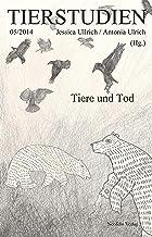 Tiere und Tod: Tierstudien 05/2014 (German Edition)