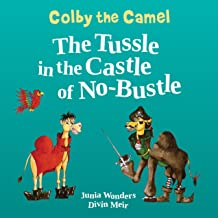 Colby the Camel: The Tussle in the Castle of No-Bustle (Camel Books For Kids, Rhyming Children's Books, Bedtime Books for ...