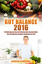 Gut Balance: 50 Ridiculously Easy Anti-Inflammatory Recipes Make This THE Ultimate Probiotic Cookbook (Gut Balance Cookbook, Anti Inflammatory Diet)