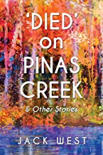 'Died' on Pinas Creek & Other Stories by Jack West